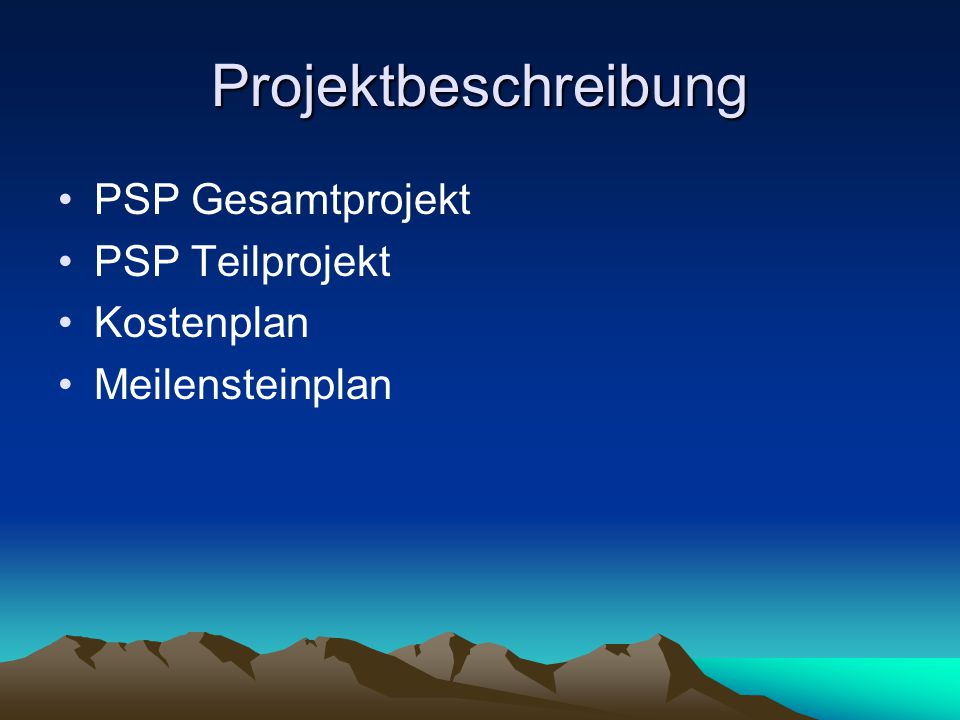 Projektbeschreibung PSP Gesamtprojekt PSP Teilprojekt Kostenplan Meilensteinplan