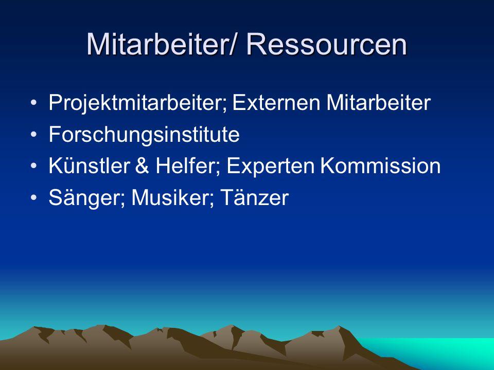 Mitarbeiter/ Ressourcen Projektmitarbeiter; Externen Mitarbeiter Forschungsinstitute Künstler & Helfer; Experten Kommission Sänger; Musiker; Tänzer