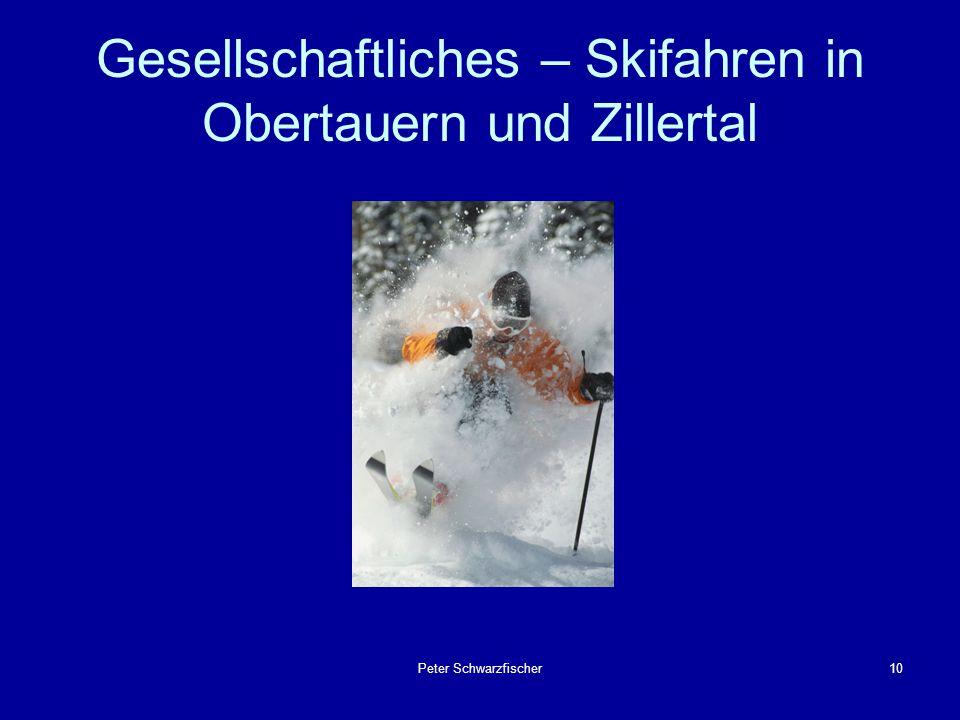 Peter Schwarzfischer10 Gesellschaftliches – Skifahren in Obertauern und Zillertal