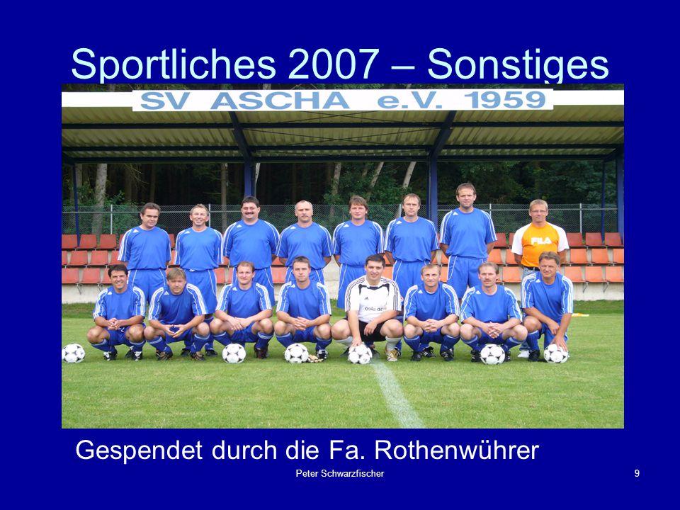 Peter Schwarzfischer9 Sportliches 2007 – Sonstiges Gespendet durch die Fa. Rothenwührer