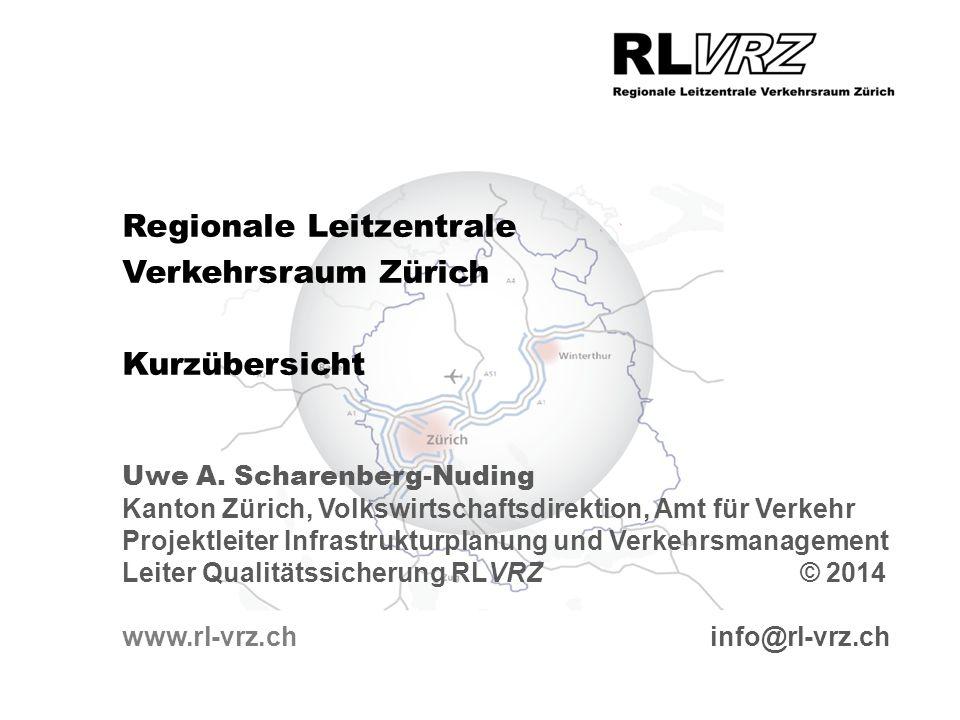 Regionale Leitzentrale Verkehrsraum Zürich Kurzübersicht Uwe A. Scharenberg-Nuding Kanton Zürich, Volkswirtschaftsdirektion, Amt für Verkehr Projektle