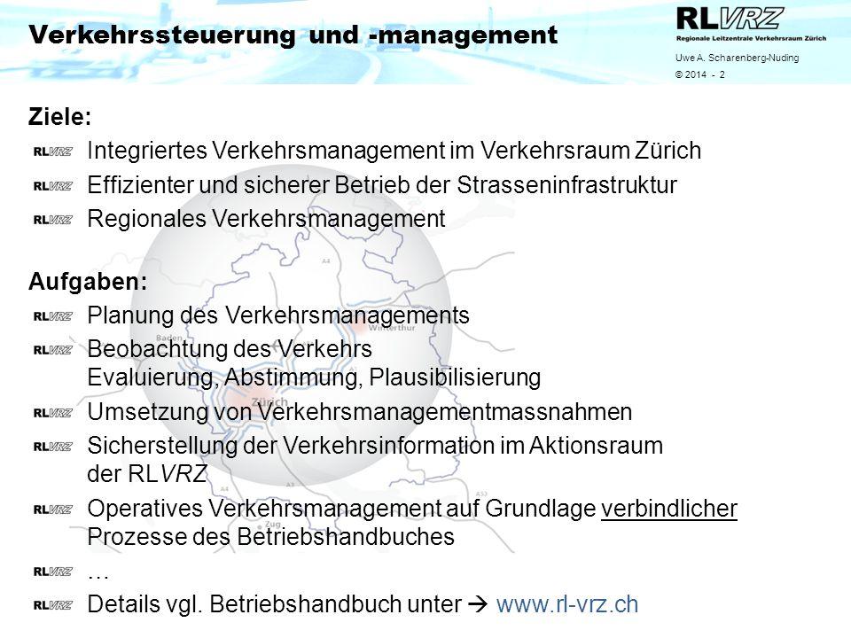 Uwe A. Scharenberg-Nuding © 2014 - 2 Verkehrssteuerung und -management Ziele: Integriertes Verkehrsmanagement im Verkehrsraum Zürich Effizienter und s