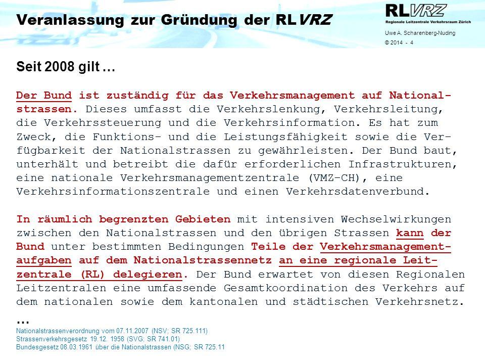 Uwe A. Scharenberg-Nuding © 2014 - 4 Veranlassung zur Gründung der RLVRZ Seit 2008 gilt … … Nationalstrassenverordnung vom 07.11.2007 (NSV; SR 725.111