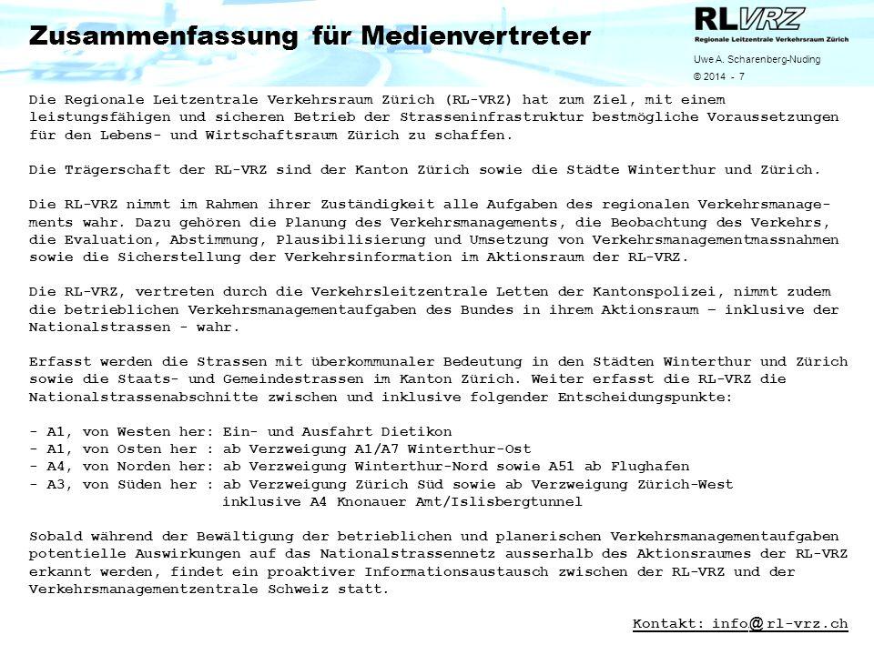 Uwe A. Scharenberg-Nuding © 2014 - 7 Zusammenfassung für Medienvertreter Die Regionale Leitzentrale Verkehrsraum Zürich (RL-VRZ) hat zum Ziel, mit ein