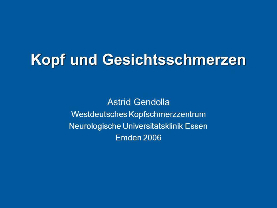Kopf und Gesichtsschmerzen Astrid Gendolla Westdeutsches Kopfschmerzzentrum Neurologische Universitätsklinik Essen Emden 2006
