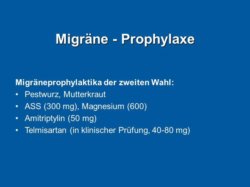 Migräne - Prophylaxe Migräneprophylaktika der zweiten Wahl: Pestwurz, Mutterkraut ASS (300 mg), Magnesium (600) Amitriptylin (50 mg) Telmisartan (in k