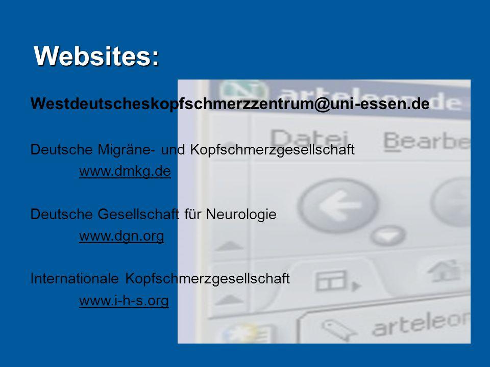 Websites: Westdeutscheskopfschmerzzentrum@uni-essen.de Deutsche Migräne- und Kopfschmerzgesellschaft www.dmkg.de Deutsche Gesellschaft für Neurologie www.dgn.org Internationale Kopfschmerzgesellschaft www.i-h-s.org
