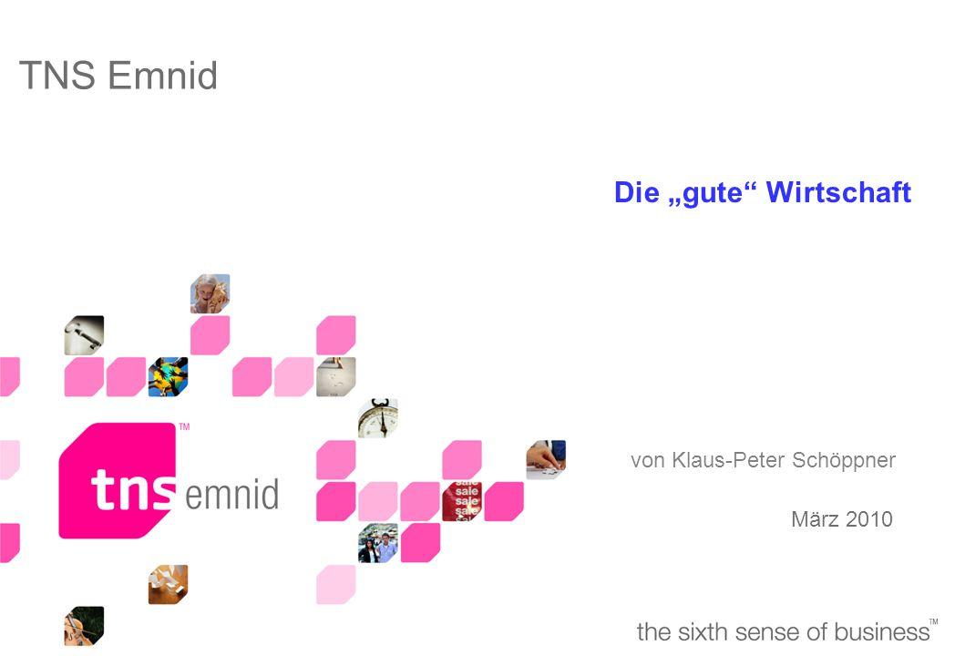 """1 März 2010 TNS Emnid Die """"gute Wirtschaft von Klaus-Peter Schöppner"""