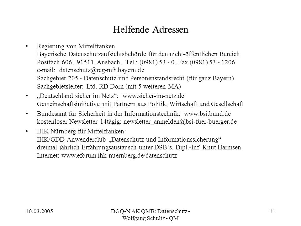 10.03.2005DGQ-N AK QMB: Datenschutz - Wolfgang Schultz - QM 11 Helfende Adressen Regierung von Mittelfranken Bayerische Datenschutzaufsichtsbehörde fü