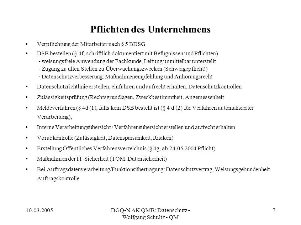 10.03.2005DGQ-N AK QMB: Datenschutz - Wolfgang Schultz - QM 7 Pflichten des Unternehmens Verpflichtung der Mitarbeiter nach § 5 BDSG DSB bestellen (§
