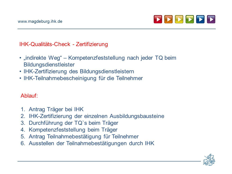 """www.magdeburg.ihk.de IHK-Qualitäts-Check - Zertifizierung """"indirekte Weg"""" – Kompetenzfeststellung nach jeder TQ beim Bildungsdienstleister IHK-Zertifi"""