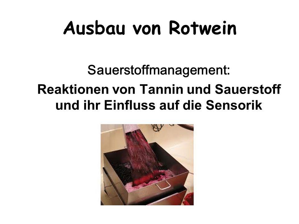 Ausbau von Rotwein Sauerstoffmanagement: Reaktionen von Tannin und Sauerstoff und ihr Einfluss auf die Sensorik