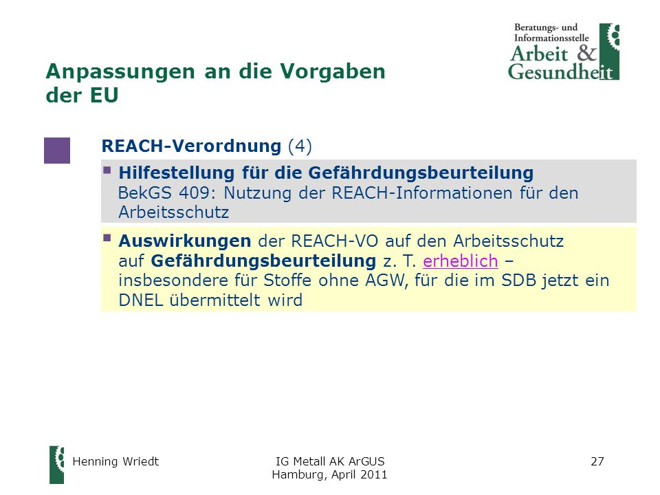 Henning WriedtIG Metall AK ArGUS Hamburg, April 2011 27  Auswirkungen der REACH-VO auf den Arbeitsschutz auf Gefährdungsbeurteilung z.