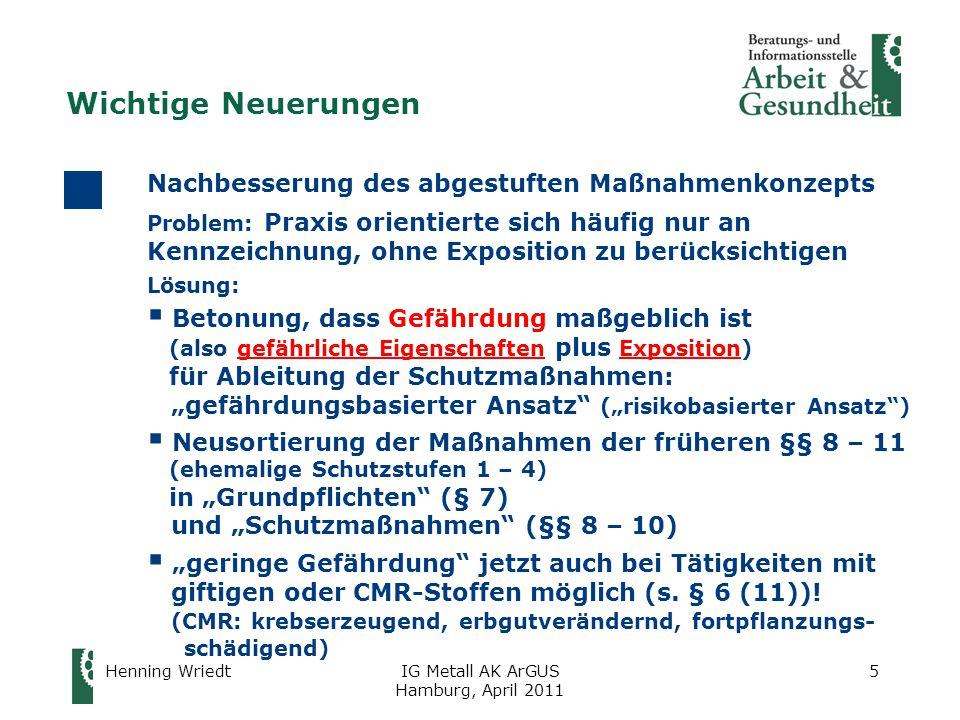 Henning WriedtIG Metall AK ArGUS Hamburg, April 2011 16 Acrylamid Acrylnitril Aluminiumsilikat-Fasern (Keramikfasern) Asbest Benzo(a)pyren 1,3-Butadien Ethylenoxid 4,4'-Methylendianilin Nitrosamine Trichlorethen Arsen Benzol Beryllium Blei (evtl.