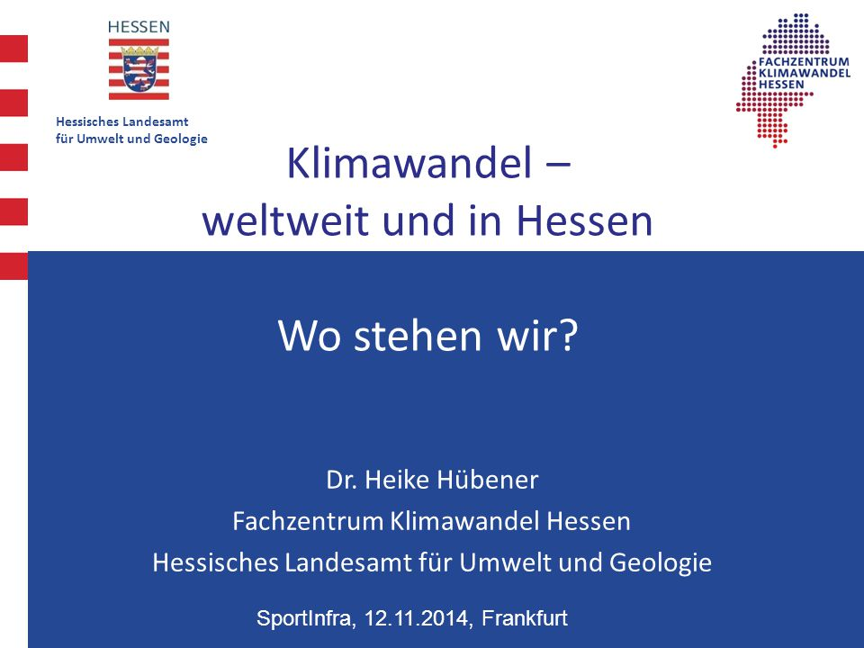 Hessisches Landesamt für Umwelt und Geologie Klimawandel – weltweit und in Hessen Wo stehen wir? Dr. Heike Hübener Fachzentrum Klimawandel Hessen Hess