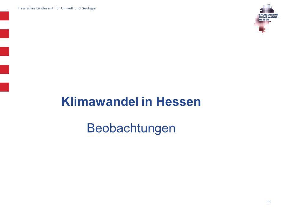 Hessisches Landesamt für Umwelt und Geologie 11 Klimawandel in Hessen Beobachtungen