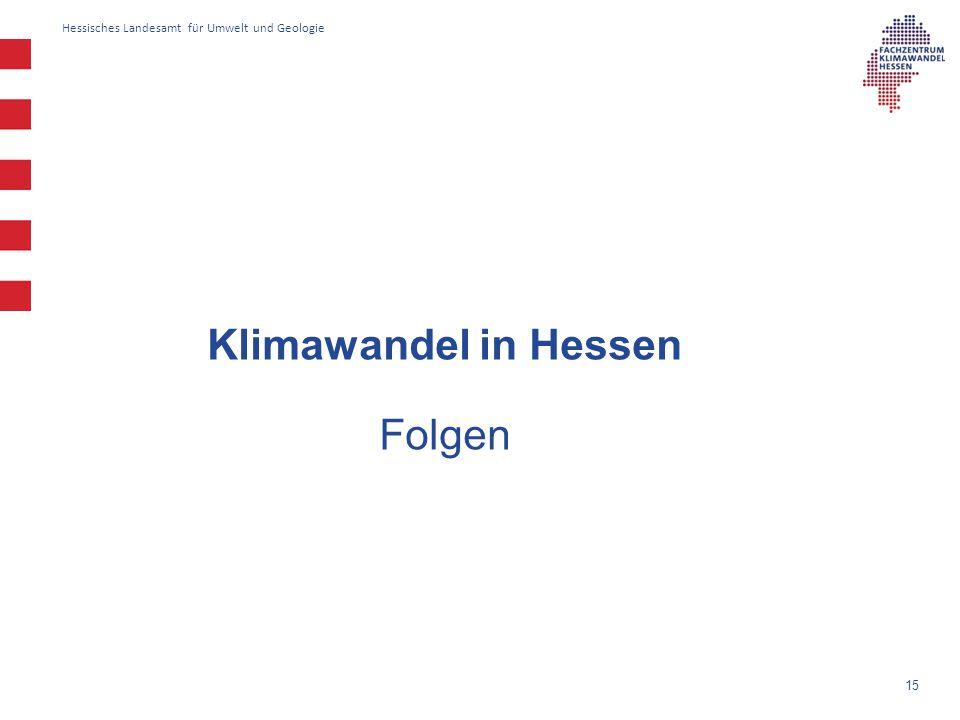 Hessisches Landesamt für Umwelt und Geologie 15 Klimawandel in Hessen Folgen