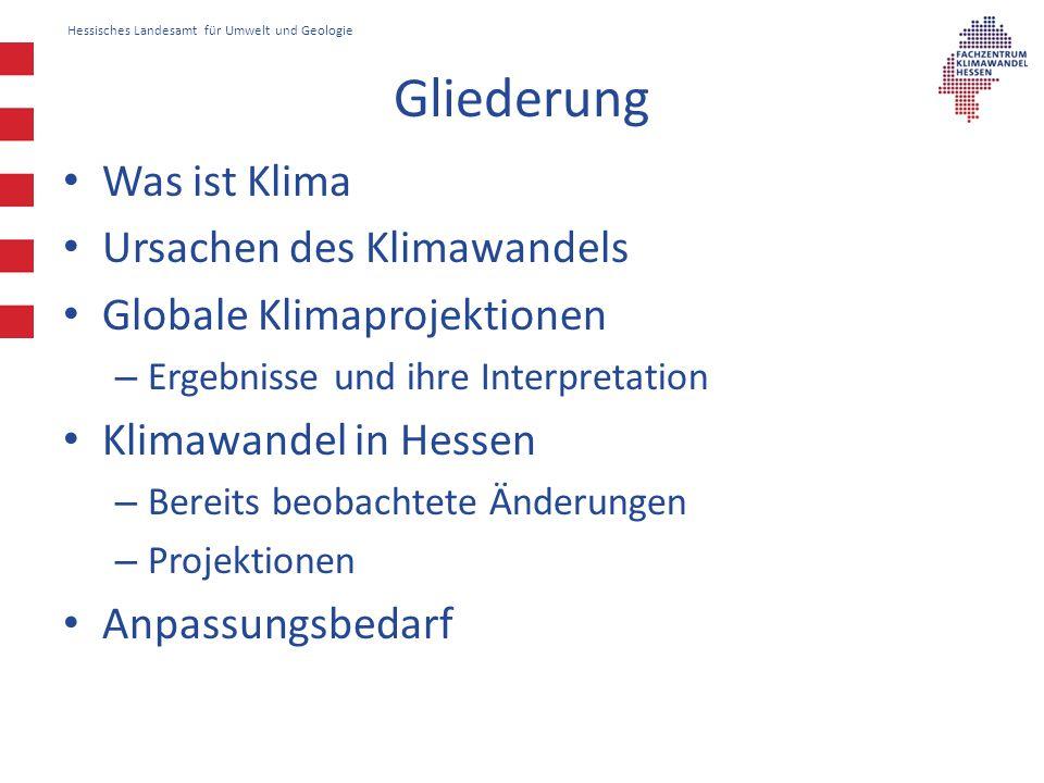 Hessisches Landesamt für Umwelt und Geologie Gliederung Was ist Klima Ursachen des Klimawandels Globale Klimaprojektionen – Ergebnisse und ihre Interp