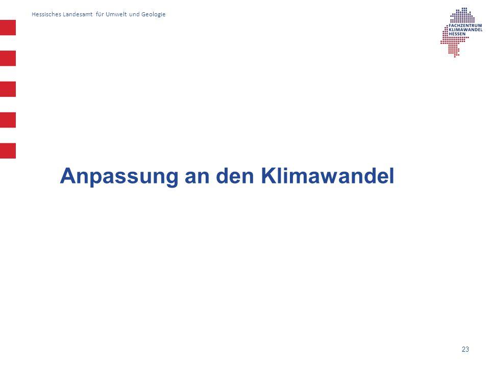 Hessisches Landesamt für Umwelt und Geologie 23 Anpassung an den Klimawandel