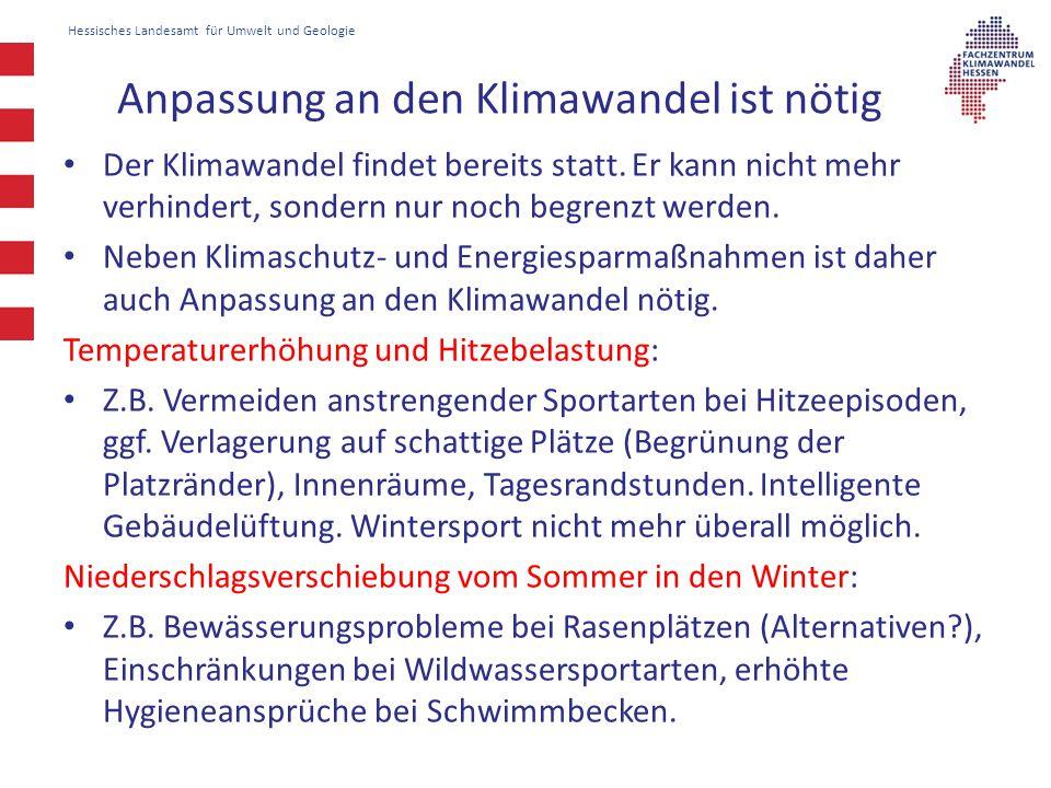 Hessisches Landesamt für Umwelt und Geologie Anpassung an den Klimawandel ist nötig Der Klimawandel findet bereits statt. Er kann nicht mehr verhinder