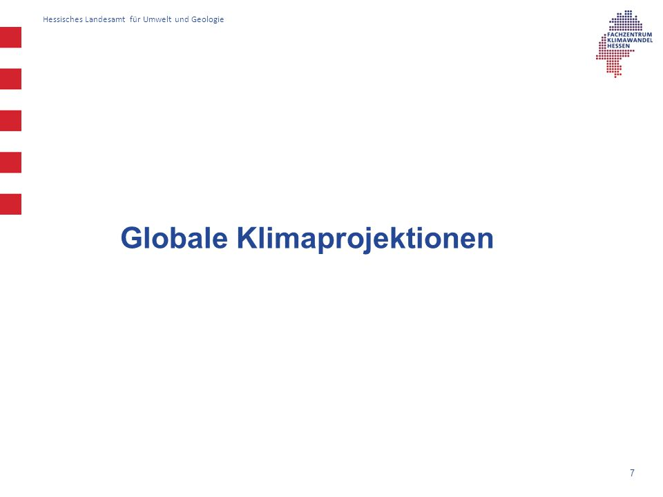 Hessisches Landesamt für Umwelt und Geologie 7 Globale Klimaprojektionen