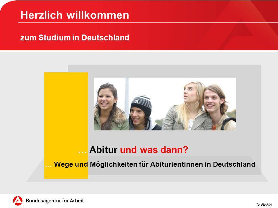 © BB-Abi … Abitur und was dann? … Wege und Möglichkeiten für Abiturientinnen in Deutschland Herzlich willkommen zum Studium in Deutschland