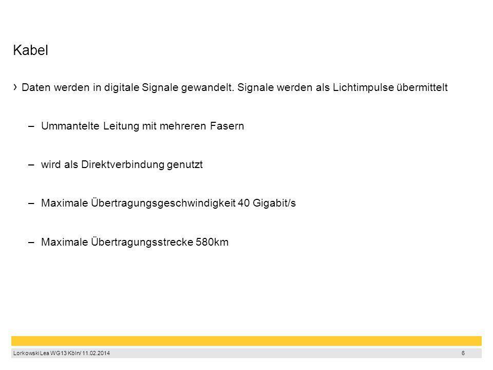 7 Lorkowski Lea WG13 Köln/ 11.02.2014 6 Kabel Daten werden in digitale Signale gewandelt. Signale werden als Lichtimpulse übermittelt –U–Ummantelte Le