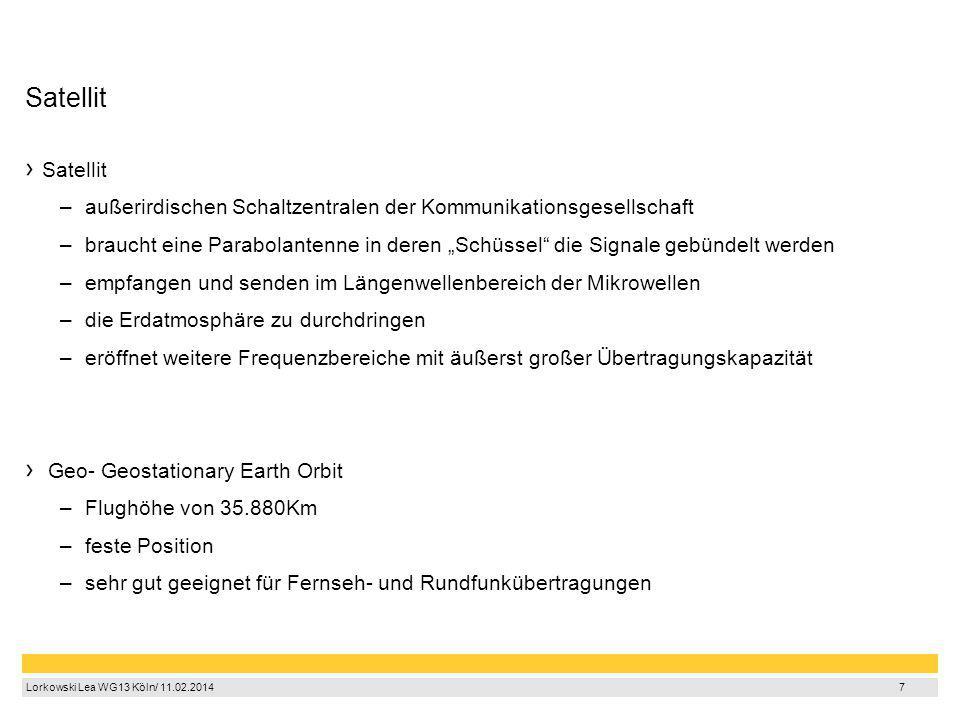 8 Lorkowski Lea WG13 Köln/ 11.02.2014 7 Satellit Satellit –a–außerirdischen Schaltzentralen der Kommunikationsgesellschaft –b–braucht eine Parabolante