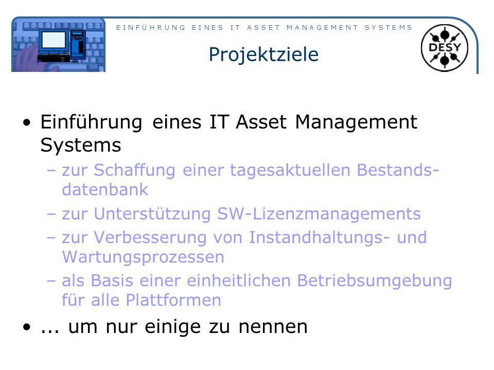 E I N F Ü H R U N G E I N E S I T A S S E T M A N A G E M E N T S Y S T E M S Projektziele Einführung eines IT Asset Management Systems –zur Schaffung