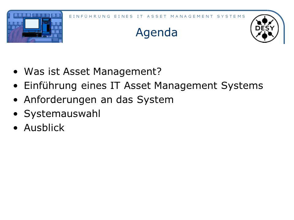 E I N F Ü H R U N G E I N E S I T A S S E T M A N A G E M E N T S Y S T E M S Agenda Was ist Asset Management? Einführung eines IT Asset Management Sy