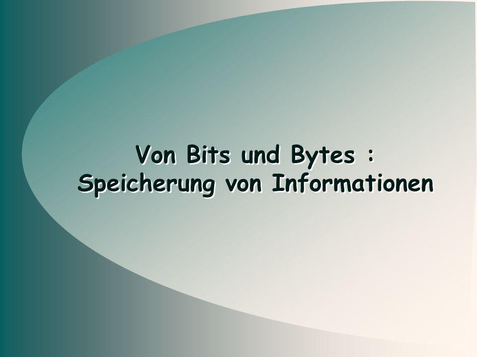 Von Bits und Bytes : Speicherung von Informationen Von Bits und Bytes : Speicherung von Informationen