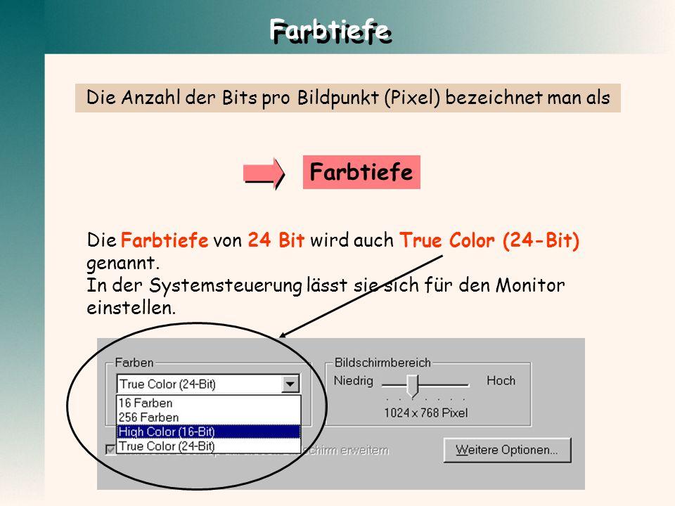 Farbtiefe Die Anzahl der Bits pro Bildpunkt (Pixel) bezeichnet man als Farbtiefe Die Farbtiefe von 24 Bit wird auch True Color (24-Bit) genannt. In de