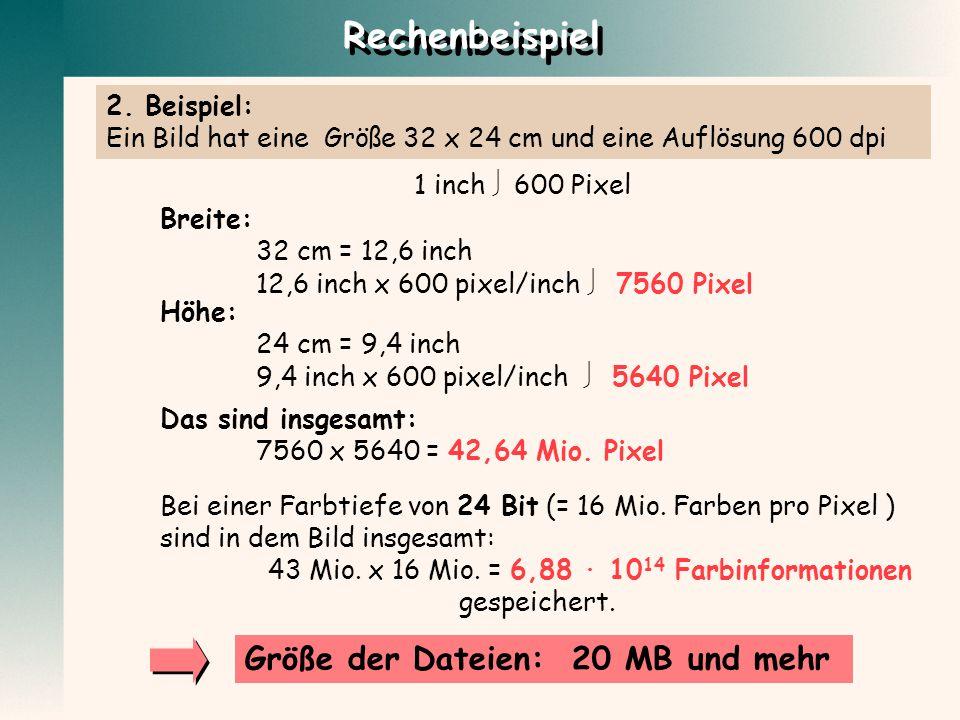 2. Beispiel: Ein Bild hat eine Größe 32 x 24 cm und eine Auflösung 600 dpi Bei einer Farbtiefe von 24 Bit (= 16 Mio. Farben pro Pixel ) sind in dem Bi