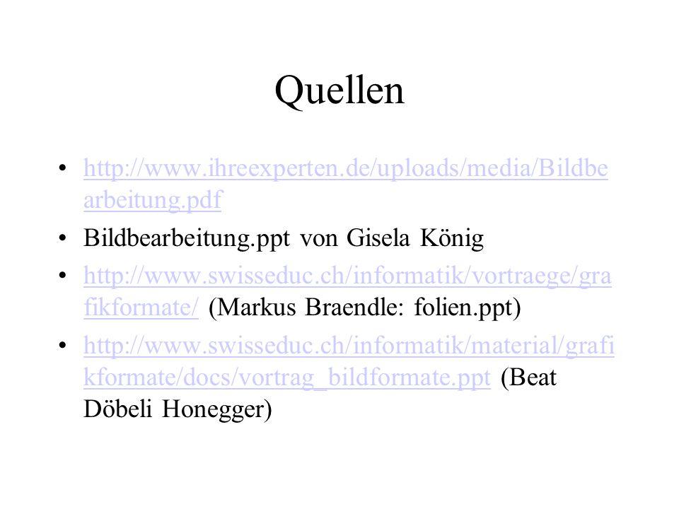 Quellen http://www.ihreexperten.de/uploads/media/Bildbe arbeitung.pdfhttp://www.ihreexperten.de/uploads/media/Bildbe arbeitung.pdf Bildbearbeitung.ppt