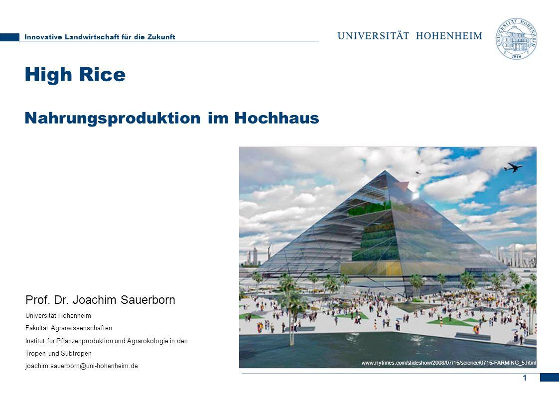 1 High Rice Nahrungsproduktion im Hochhaus Innovative Landwirtschaft für die Zukunft Prof. Dr. Joachim Sauerborn Universität Hohenheim Fakultät Agrarw