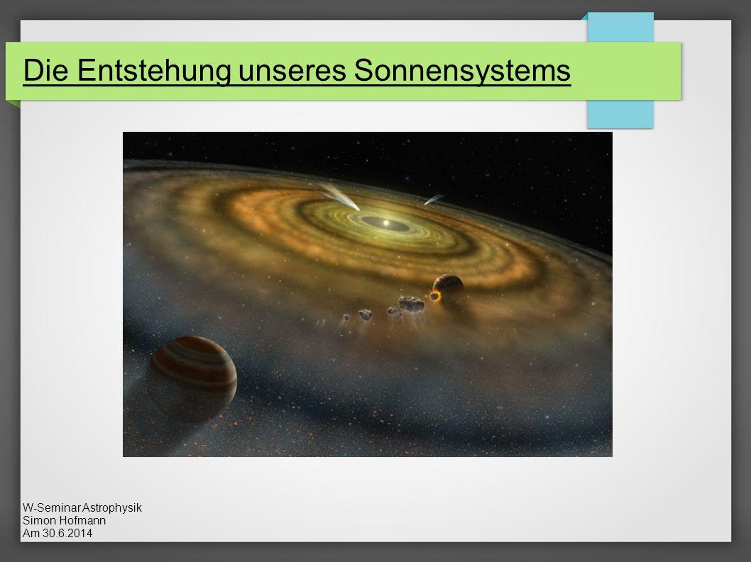 W-Seminar Astrophysik Simon Hofmann Am 30.6.2014 Die Entstehung unseres Sonnensystems