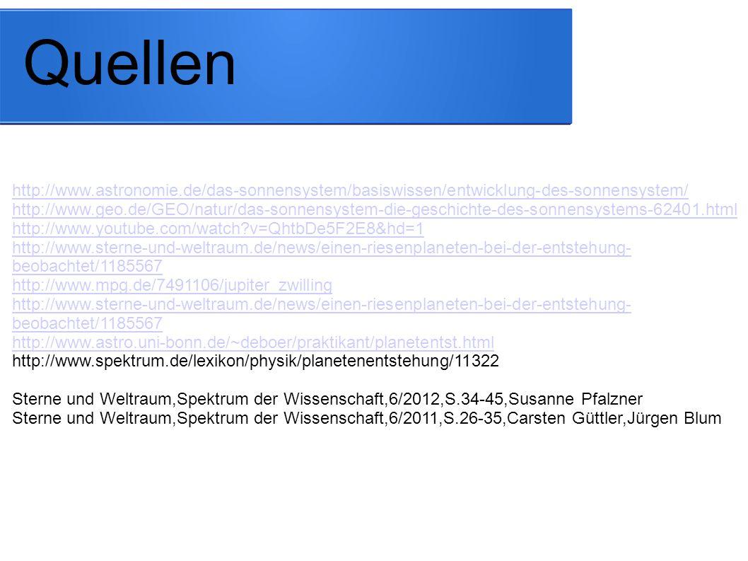 Quellen http://www.astronomie.de/das-sonnensystem/basiswissen/entwicklung-des-sonnensystem/ http://www.geo.de/GEO/natur/das-sonnensystem-die-geschicht