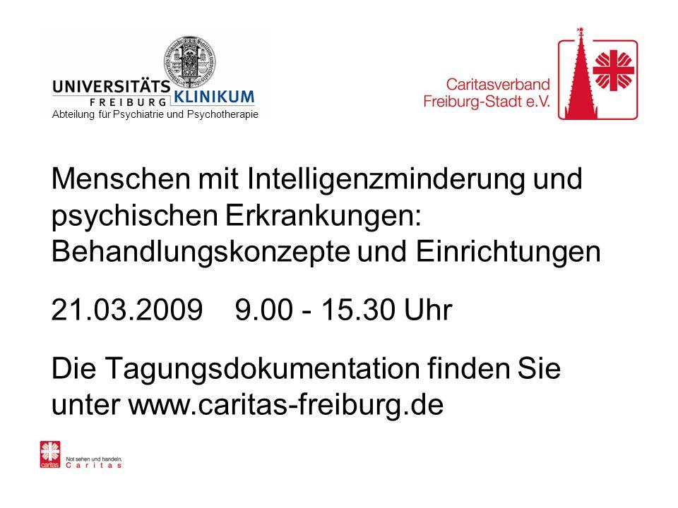 Menschen mit Intelligenzminderung und psychischen Erkrankungen: Behandlungskonzepte und Einrichtungen 21.03.2009 9.00 - 15.30 Uhr Die Tagungsdokumenta