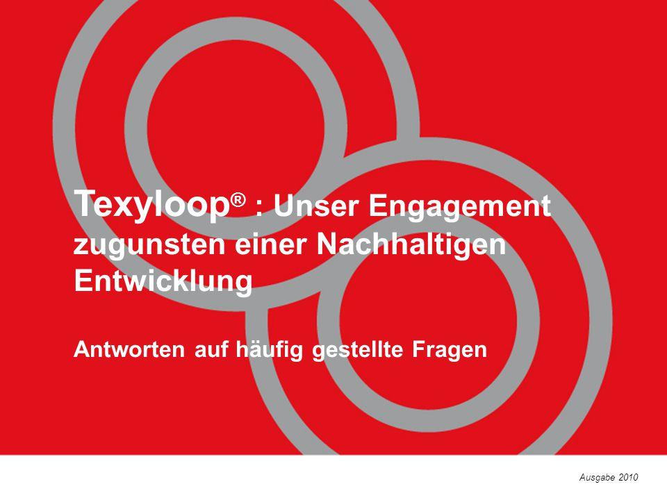 Texyloop ® : Unser Engagement zugunsten einer Nachhaltigen Entwicklung Antworten auf häufig gestellte Fragen Ausgabe 2010