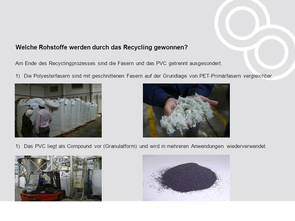 Welche Rohstoffe werden durch das Recycling gewonnen? Am Ende des Recyclingprozesses sind die Fasern und das PVC getrennt ausgesondert. 1)Die Polyeste
