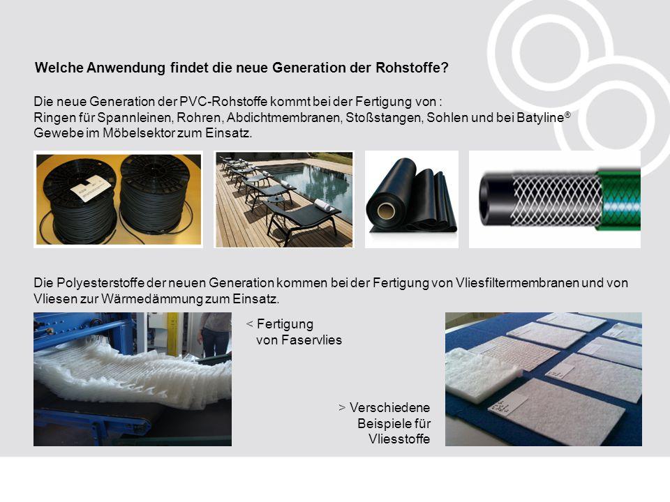 Welche Anwendung findet die neue Generation der Rohstoffe? Die neue Generation der PVC-Rohstoffe kommt bei der Fertigung von : Ringen für Spannleinen,