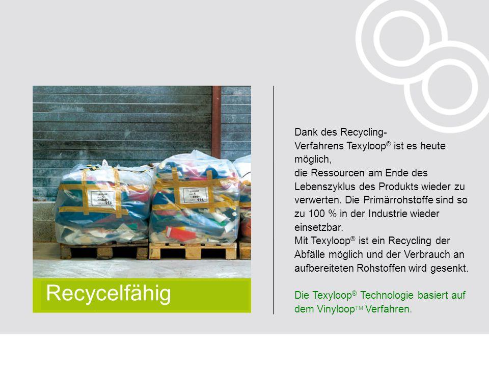 Dank des Recycling- Verfahrens Texyloop ® ist es heute möglich, die Ressourcen am Ende des Lebenszyklus des Produkts wieder zu verwerten. Die Primärro