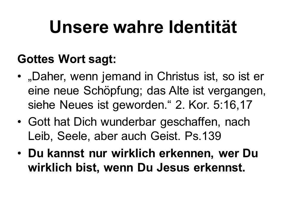 """Unsere wahre Identität Gottes Wort sagt: """"Daher, wenn jemand in Christus ist, so ist er eine neue Schöpfung; das Alte ist vergangen, siehe Neues ist g"""