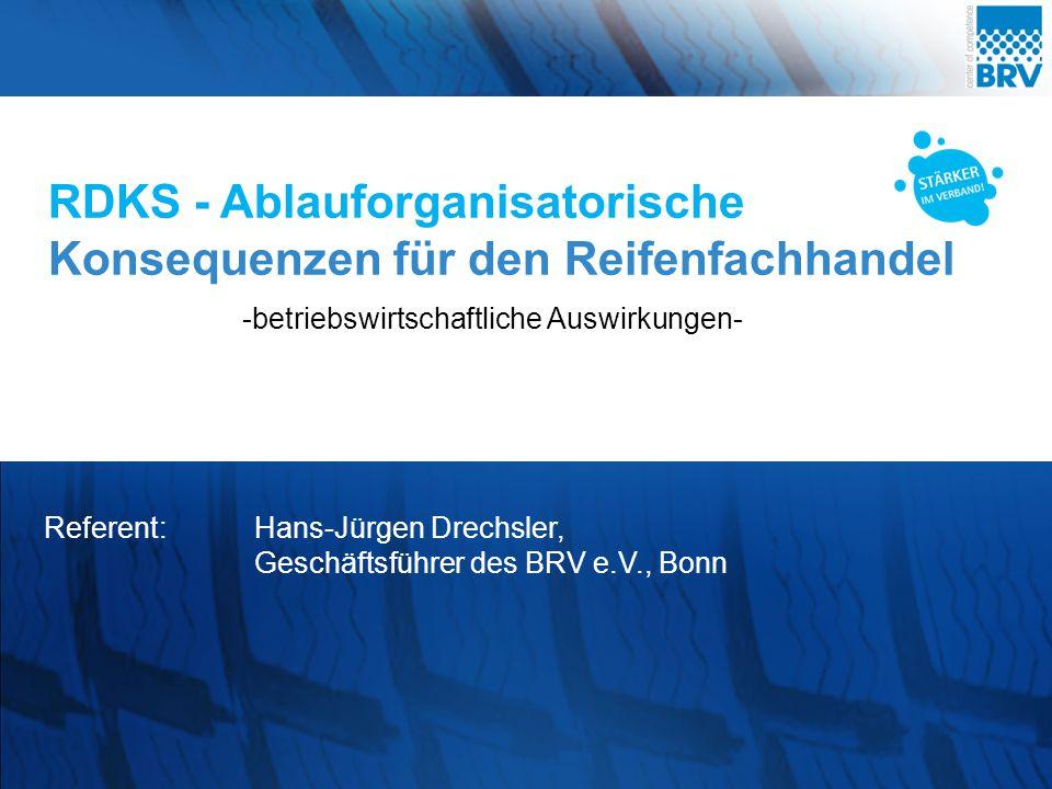 RDKS - Ablauforganisatorische Konsequenzen für den Reifenfachhandel Referent:Hans-Jürgen Drechsler, Geschäftsführer des BRV e.V., Bonn -betriebswirtsc