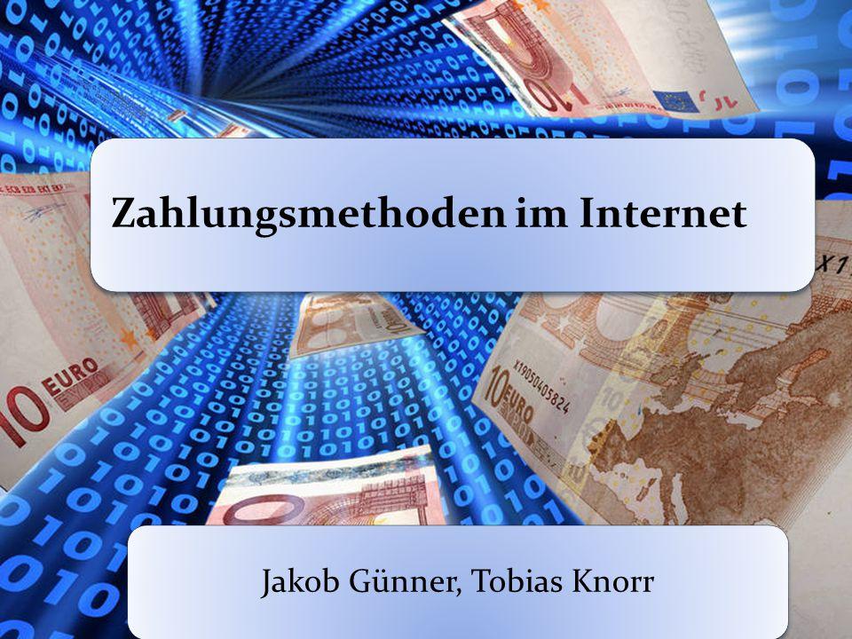 Zahlungsmethoden im Internet Jakob Günner, Tobias Knorr
