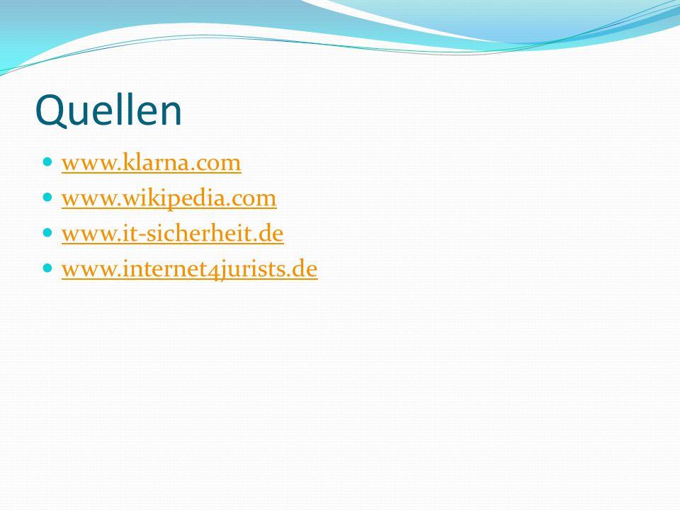 Quellen www.klarna.com www.wikipedia.com www.it-sicherheit.de www.internet4jurists.de