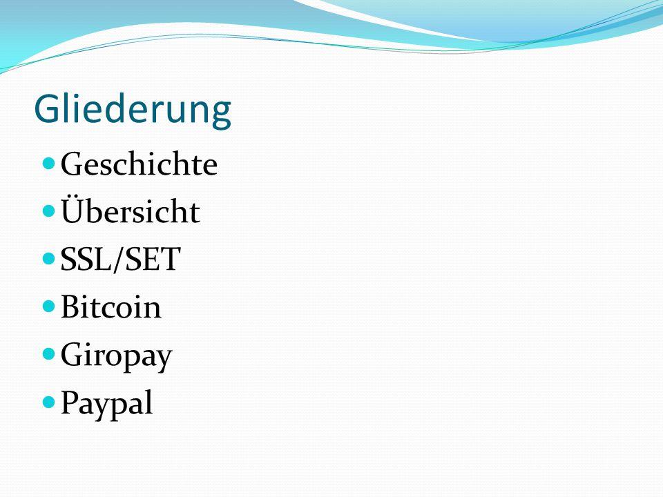 Gliederung Geschichte Übersicht SSL/SET Bitcoin Giropay Paypal