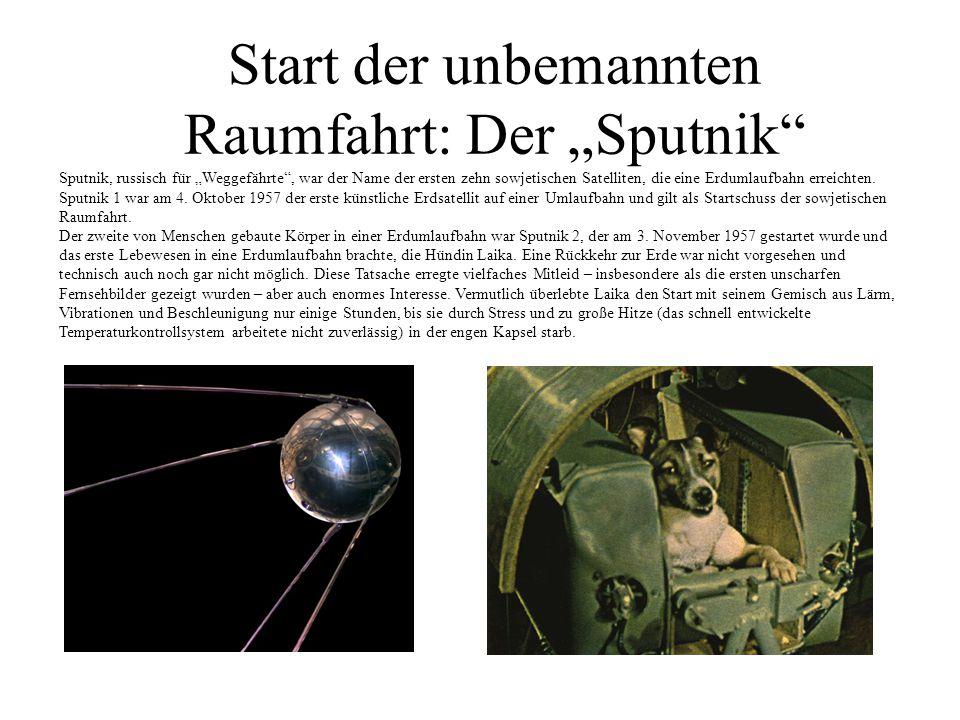 """Start der unbemannten Raumfahrt: Der """"Sputnik Sputnik, russisch für """"Weggefährte , war der Name der ersten zehn sowjetischen Satelliten, die eine Erdumlaufbahn erreichten."""