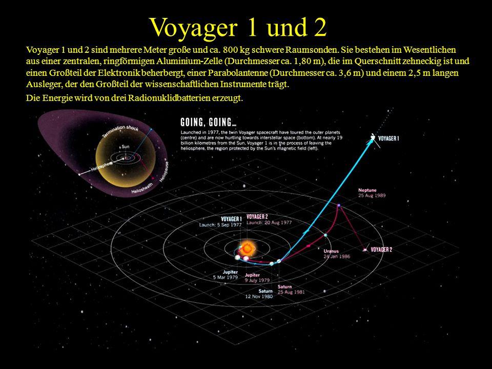 Voyager 1 und 2 Voyager 1 und 2 sind mehrere Meter große und ca. 800 kg schwere Raumsonden. Sie bestehen im Wesentlichen aus einer zentralen, ringförm