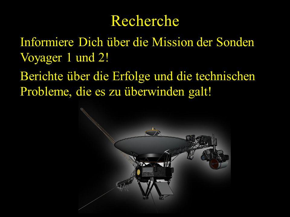 Recherche Informiere Dich über die Mission der Sonden Voyager 1 und 2! Berichte über die Erfolge und die technischen Probleme, die es zu überwinden ga